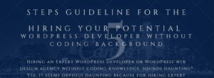 5 Steps Guideline for the Hiring your Potential WordPress Developer without Coding Background